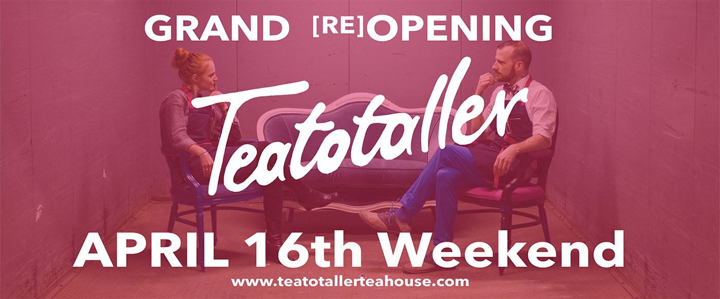 Teatotaller event: Grand Re-Opening!